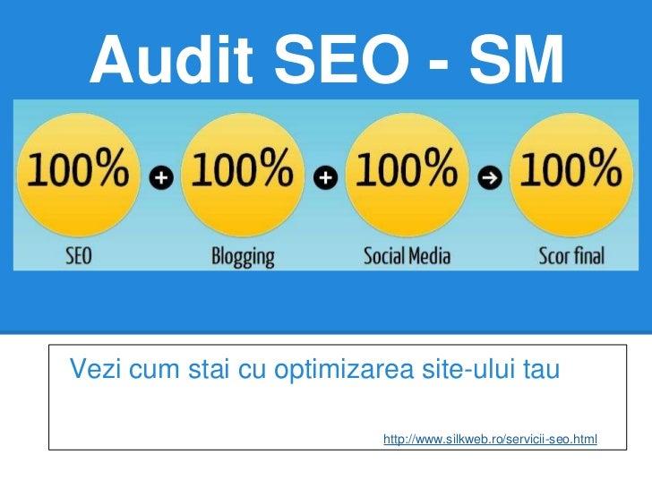 Audit SEO - SMVezi cum stai cu optimizarea site-ului tau                          http://www.silkweb.ro/servicii-seo.html
