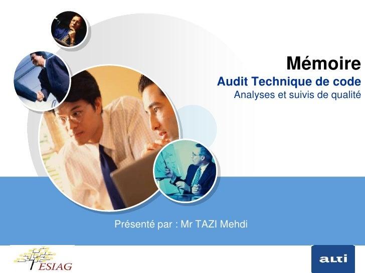MémoireAudit Technique de codeAnalyses et suivis de qualité<br />Présenté par : Mr TAZI Mehdi <br />1<br />