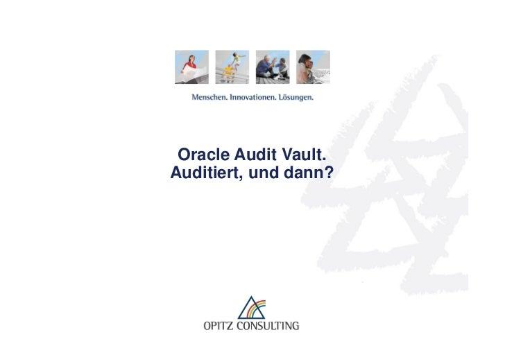 "Oracle Audit Vault.              Auditiert, und dann?Stefan Seck, OPITZ CONSULTING: ""Audit Vault. Auditiert, und dann?""   ..."