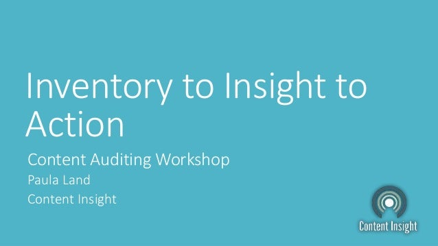 Inventory to Insight to Action Content Auditing Workshop Paula Land Content Insight