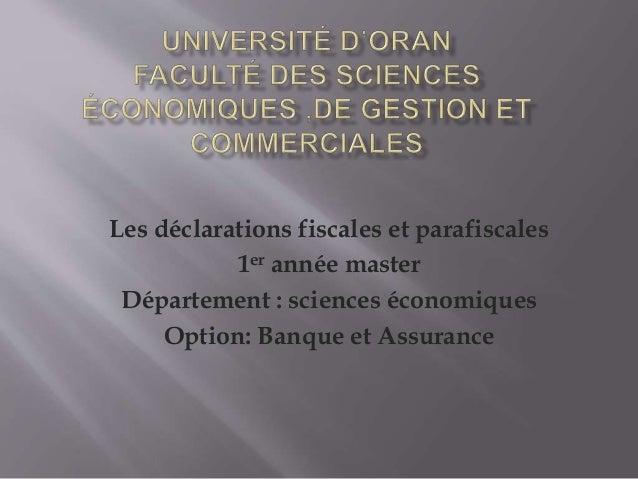 Les déclarations fiscales et parafiscales 1er année master Département : sciences économiques Option: Banque et Assurance