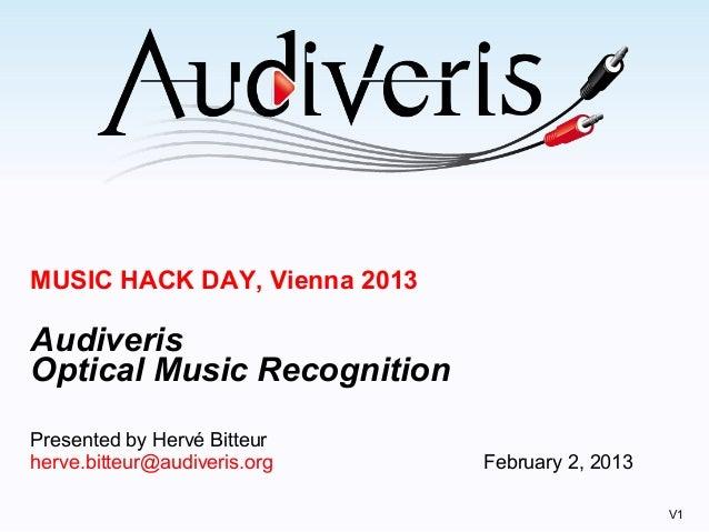 MUSIC HACK DAY, Vienna 2013AudiverisOptical Music RecognitionPresented by Hervé Bitteurherve.bitteur@audiveris.org Februar...