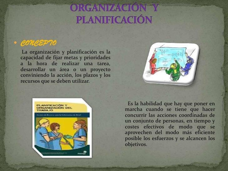  CONCEPTO  La organización y planificación es la capacidad de fijar metas y prioridades a la hora de realizar una tarea, ...