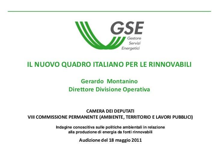 IL NUOVO QUADRO ITALIANO PER LE RINNOVABILI                      Gerardo Montanino                  Direttore Divisione Op...