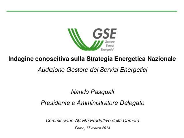 Indagine conoscitiva sulla Strategia Energetica Nazionale Audizione Gestore dei Servizi Energetici Nando Pasquali Presiden...