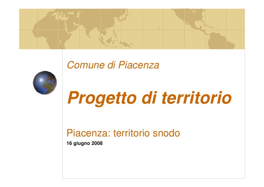 Comune di Piacenza   Progetto di territorio Piacenza: territorio snodo 16 giugno 2008
