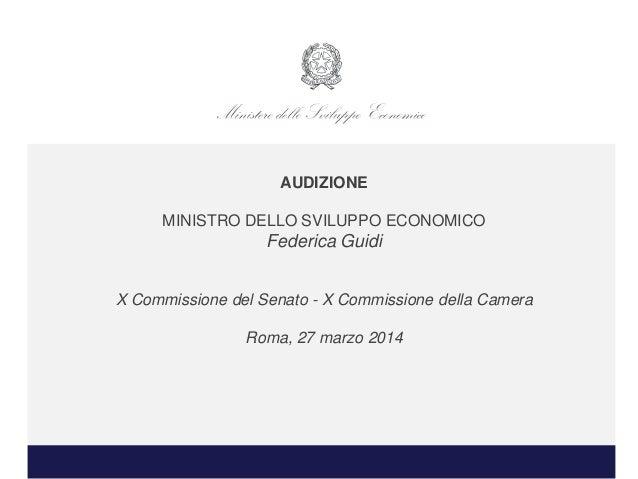 AUDIZIONE MINISTRO DELLO SVILUPPO ECONOMICO Federica Guidi X Commissione del Senato - X Commissione della Camera Roma, 27 ...