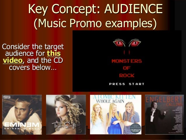 Key Concept: AUDIENCE (Music Promo examples) Consider the target audience for this video, and the CD covers below…