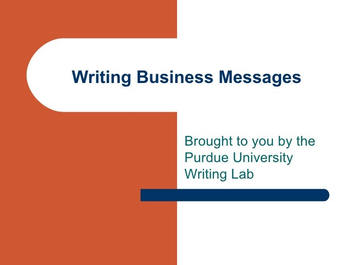 Writing Business Messages Brought to you by the Purdue University Writing Lab