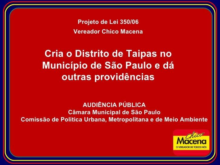 AUDIÊNCIA PÚBLICA Câmara Municipal de São Paulo Comissão de Política Urbana, Metropolitana e de Meio Ambiente Projeto de L...