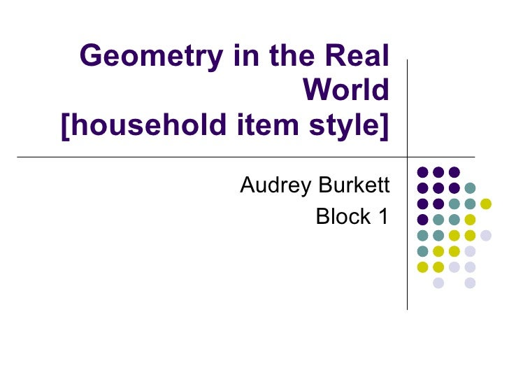 Geometry in the Real World [household item style] Audrey Burkett Block 1