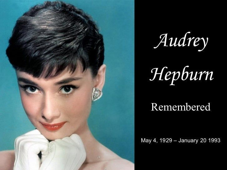 Audrey Hepburn Remembered May 4, 1929 – January 20 1993