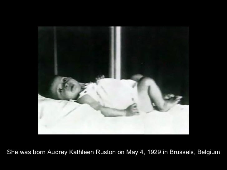 She was born Audrey Kathleen Ruston on May 4, 1929 in Brussels, Belgium