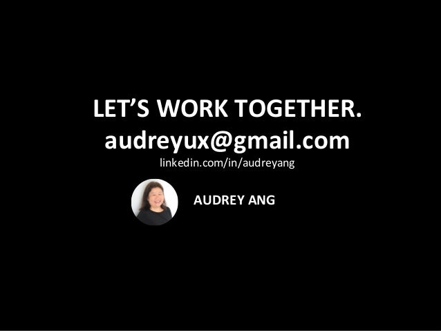 LET'SWORKTOGETHER. audreyux@gmail.com linkedin.com/in/audreyang  AUDREYANG