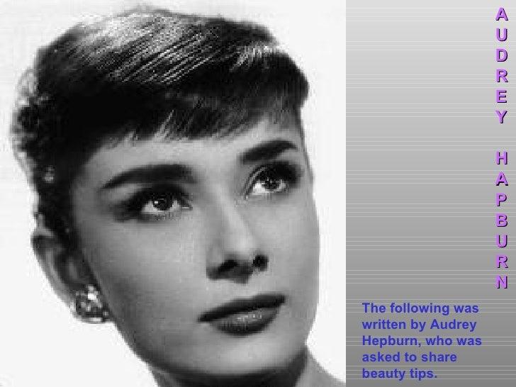 The following was written by Audrey Hepburn, who was asked to share beauty tips. A U D R E Y H A P B U R N