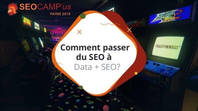 #seocamp 1 Comment passer du SEO à Data + SEO?