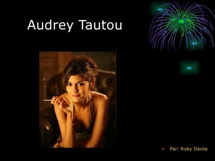 Audrey Tautou <ul><li>Par: Ruby Davila </li></ul>