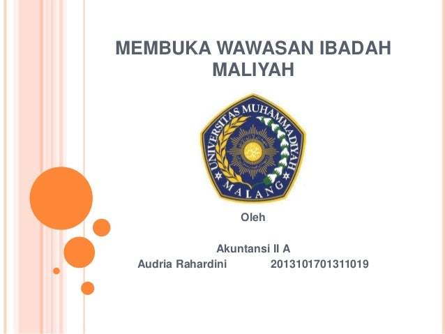 MEMBUKA WAWASAN IBADAH  MALIYAH  Oleh  Akuntansi II A  Audria Rahardini 2013101701311019