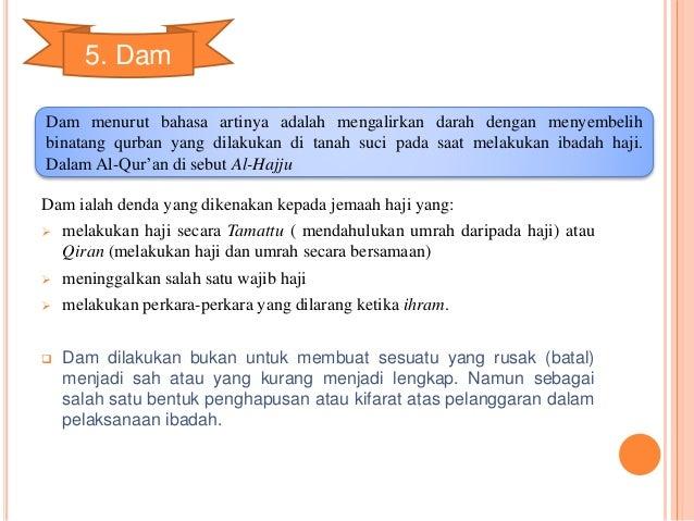5. Dam  Dam menurut bahasa artinya adalah mengalirkan darah dengan menyembelih  binatang qurban yang dilakukan di tanah su...