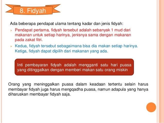 8. Fidyah  Ada beberapa pendapat ulama tentang kadar dan jenis fidyah:   Pendapat pertama, fidyah tersebut adalah sebanya...