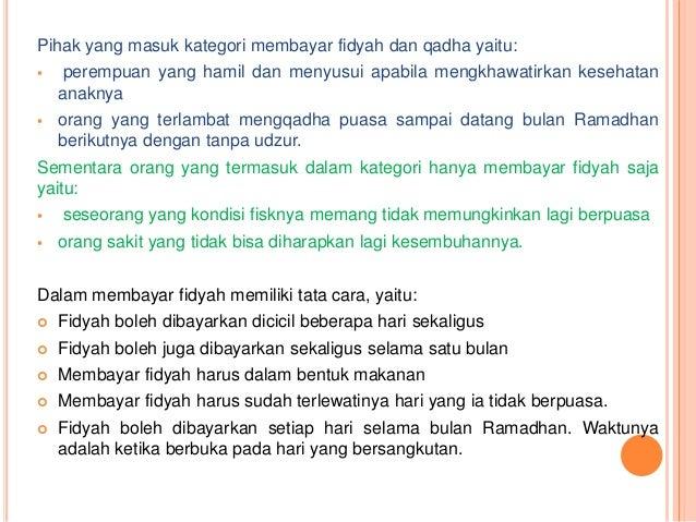 Pihak yang masuk kategori membayar fidyah dan qadha yaitu:   perempuan yang hamil dan menyusui apabila mengkhawatirkan ke...