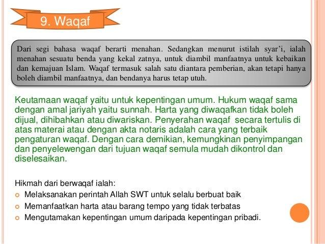 9. Waqaf  Dari segi bahasa waqaf berarti menahan. Sedangkan menurut istilah syar'i, ialah  menahan sesuatu benda yang keka...