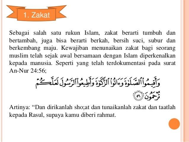 1. Zakat  Sebagai salah satu rukun Islam, zakat berarti tumbuh dan  bertambah, juga bisa berarti berkah, bersih suci, subu...