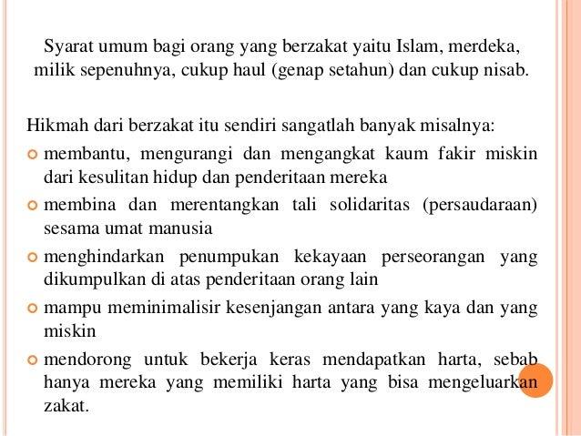 Syarat umum bagi orang yang berzakat yaitu Islam, merdeka,  milik sepenuhnya, cukup haul (genap setahun) dan cukup nisab. ...