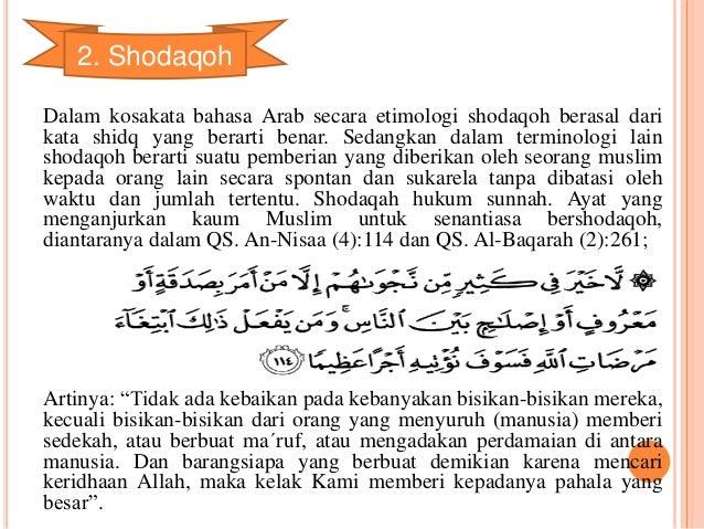 2. Shodaqoh  Dalam kosakata bahasa Arab secara etimologi shodaqoh berasal dari  kata shidq yang berarti benar. Sedangkan d...