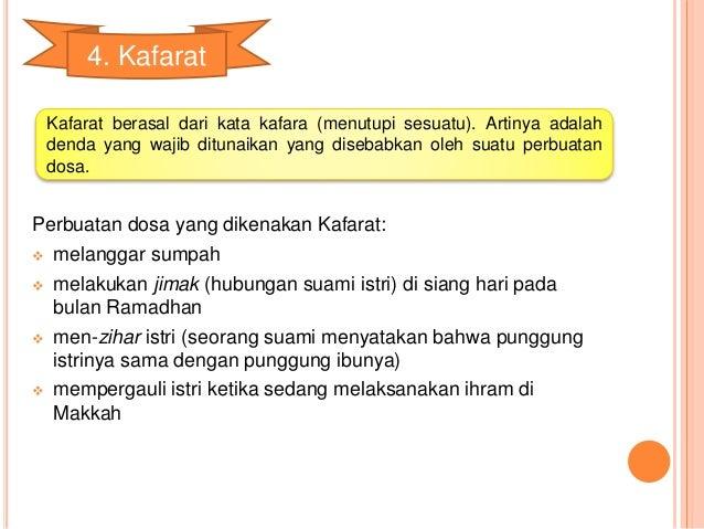 4. Kafarat  Kafarat berasal dari kata kafara (menutupi sesuatu). Artinya adalah  denda yang wajib ditunaikan yang disebabk...