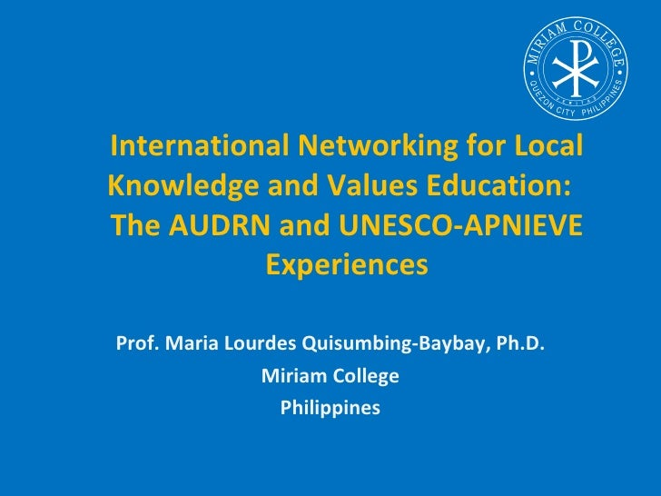 International Networking for LocalKnowledge and Values Education:The AUDRN and UNESCO-APNIEVE           ExperiencesProf. M...