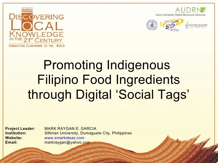 Promoting Indigenous             Filipino Food Ingredients           through Digital 'Social Tags'Project Leader:   MARK R...