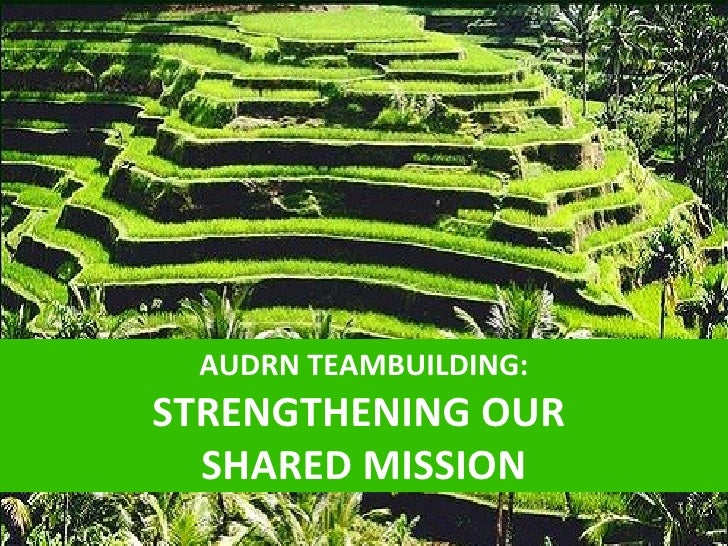 AUDRN TEAMBUILDING:STRENGTHENING OUR  SHARED MISSION