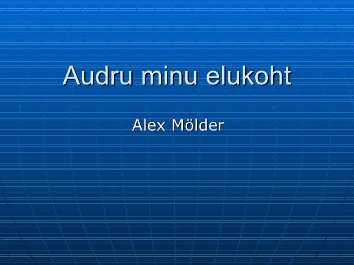 Audru minu elukoht Alex Mölder