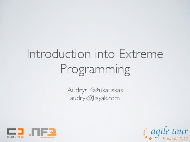 Introduction into Extreme      Programming       Audrys Kažukauskas       audrys@kayak.com