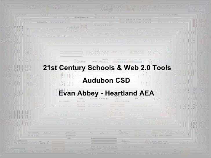 21st Century Schools & Web 2.0 Tools  Audubon CSD Evan Abbey - Heartland AEA