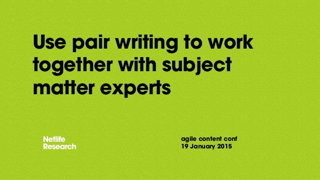 Use pair writing to work together with subject matter experts agile content conf 19 January 2015