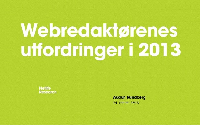 Webredaktørenesutfordringer i 2013          Audun Rundberg          24. januar 2013