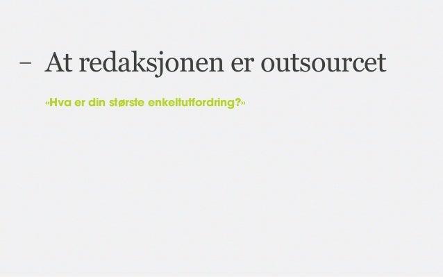 –   At redaksjonen er outsourcet    «Hva er din største enkeltutfordring?»