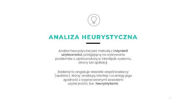 12 Analiza heurystyczna jest metodą z inżynierii użyteczności, polegającą na wykrywaniu problemów z użytecznością w interf...