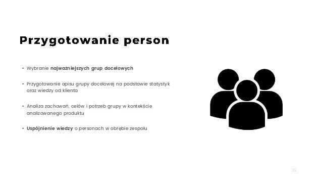 32 • Wybranie najważniejszych grup docelowych • Przygotowanie opisu grupy docelowej na podstawie statystyk oraz wiedzy od ...