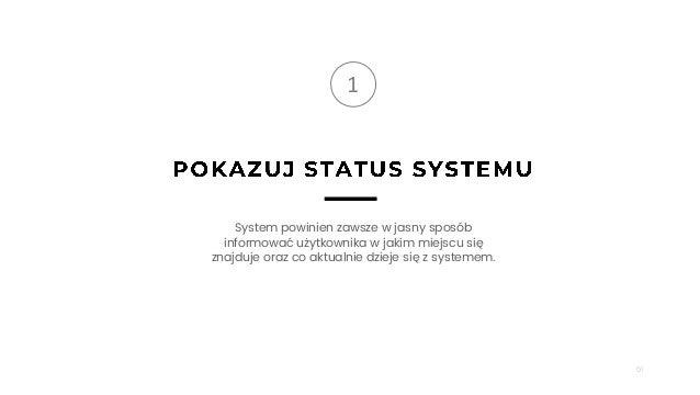 51 1 System powinien zawsze w jasny sposób informować użytkownika w jakim miejscu się znajduje oraz co aktualnie dzieje si...