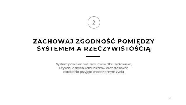 56 2 System powinien być zrozumiały dla użytkownika, używać jasnych komunikatów oraz stosować określenia przyjęte w codzie...