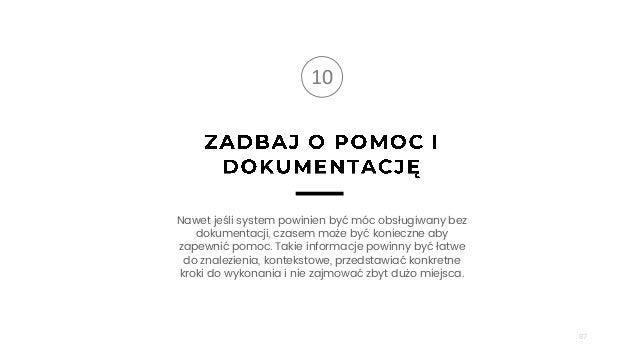 87 10 Nawet jeśli system powinien być móc obsługiwany bez dokumentacji, czasem może być konieczne aby zapewnić pomoc. Taki...