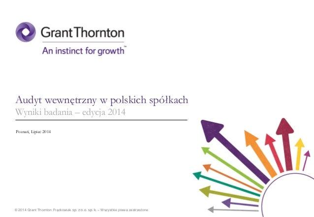 © 2014 Grant Thornton Frąckowiak sp. z o.o. sp. k. – Wszystkie prawa zastrzeżone Poznań, Lipiec 2014 Audyt wewnętrzny w po...