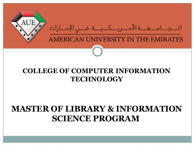COLLEGE OF COMPUTER INFORMATION TECHNOLOGY  MASTER OF LIBRARY & INFORMATION SCIENCE PROGRAM