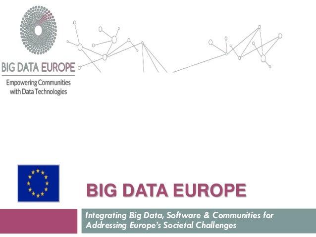 BIG DATA EUROPE Integrating Big Data, Software & Communities for Addressing Europe's Societal Challenges