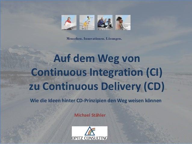 Menschen. Innovationen. Lösungen. Michael Stähler Auf dem Weg von Continuous Integration (CI) zu Continuous Delivery (CD) ...