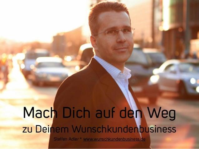 Mach Dich auf den Weg  zu Deinem Wunschkundenbusiness  Steffen Adler * www.wunschkundenbusiness.de