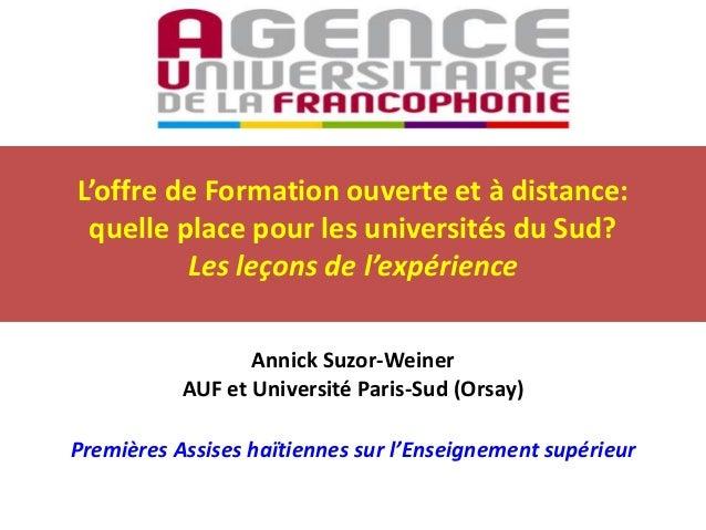 Annick Suzor-Weiner AUF et Université Paris-Sud (Orsay) Premières Assises haïtiennes sur l'Enseignement supérieur L'offre ...